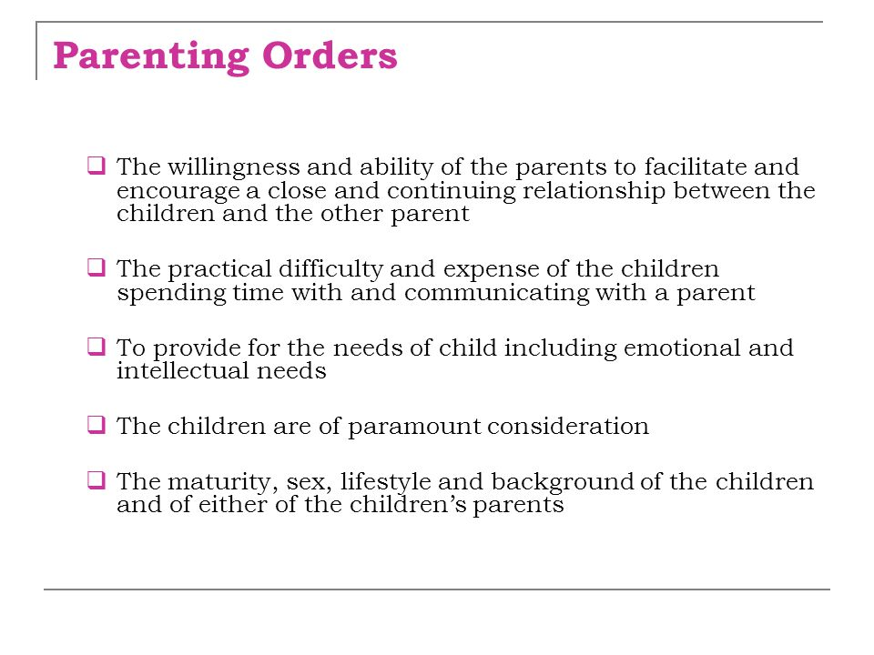 Parenting Orders  The willingness and ability of the parents to facilitate and encourage a close and continuing relationship between the children and