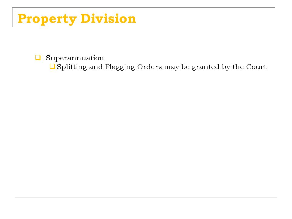 Property Division  Superannuation  Splitting and Flagging Orders may be granted by the Court
