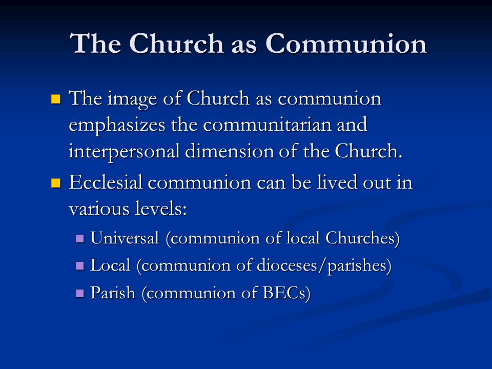 The Church as Communion The image of Church as communion emphasizes the communitarian and interpersonal dimension of the Church.