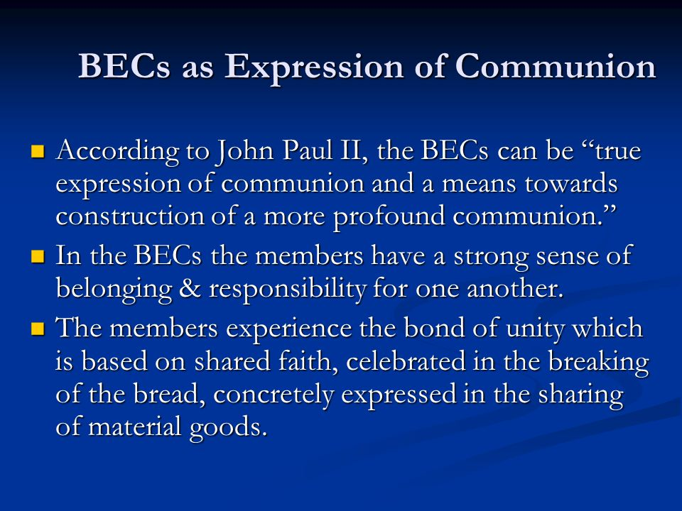 """BECs as Expression of Communion According to John Paul II, the BECs can be """"true expression of communion and a means towards construction of a more pr"""