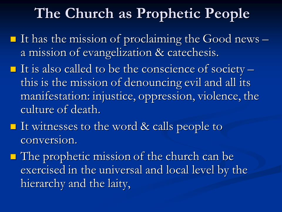 The Church as Prophetic People It has the mission of proclaiming the Good news – a mission of evangelization & catechesis.