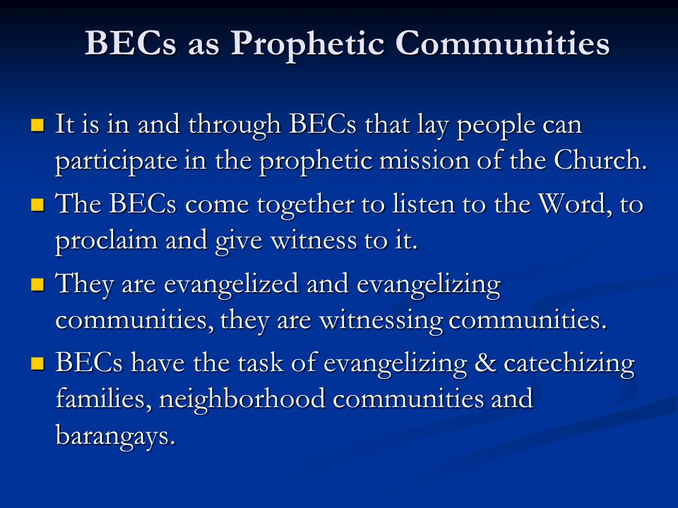 BECs as Prophetic Communities It is in and through BECs that lay people can participate in the prophetic mission of the Church. It is in and through B