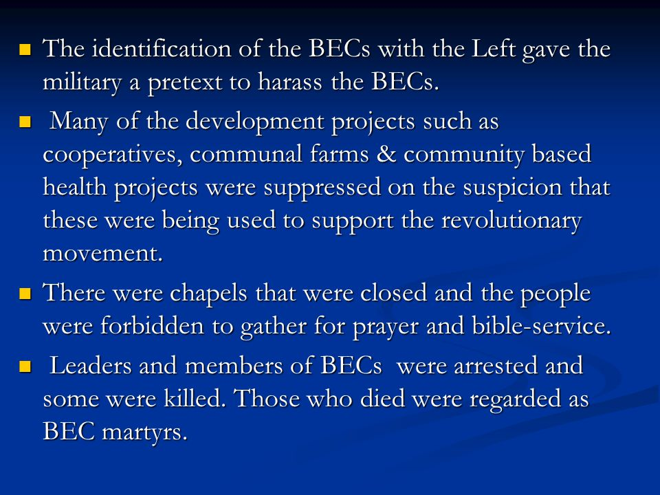 The identification of the BECs with the Left gave the military a pretext to harass the BECs. The identification of the BECs with the Left gave the mil