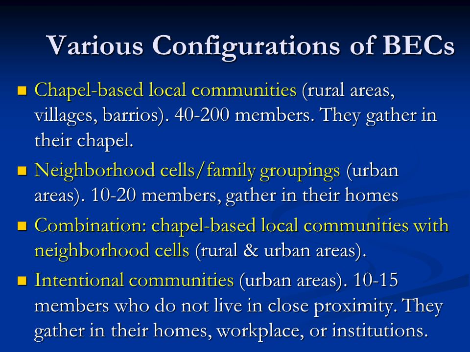 Various Configurations of BECs Chapel-based local communities (rural areas, villages, barrios). 40-200 members. They gather in their chapel. Chapel-ba