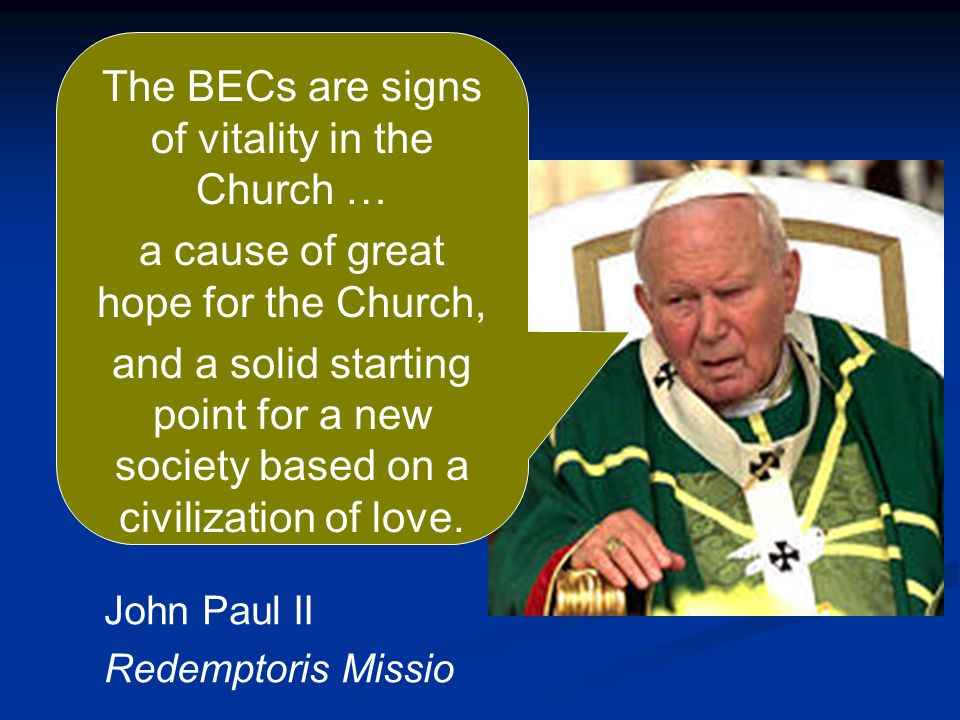 The BECs are signs of vitality in the Church … a cause of great hope for the Church, and a solid starting point for a new society based on a civilizat