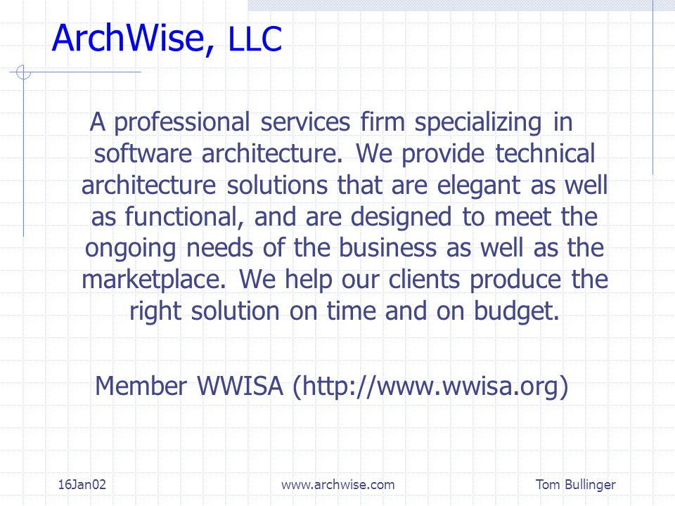 Tom Bullinger 16Jan02www.archwise.com ArchWise, LLC A professional services firm specializing in software architecture.