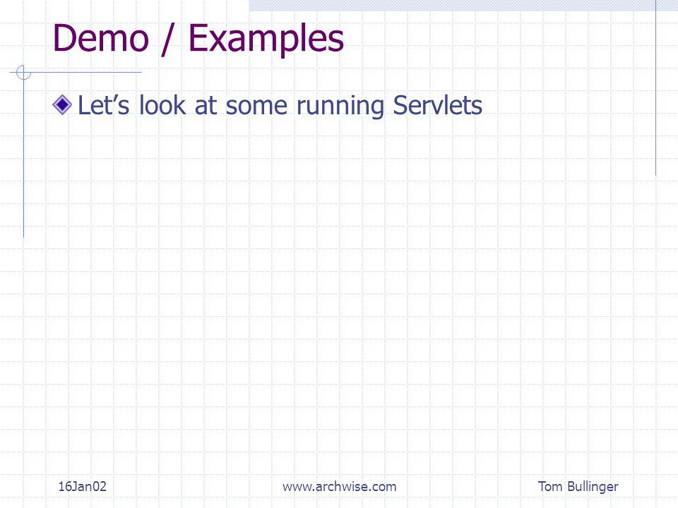 Tom Bullinger 16Jan02www.archwise.com Demo / Examples Let's look at some running Servlets