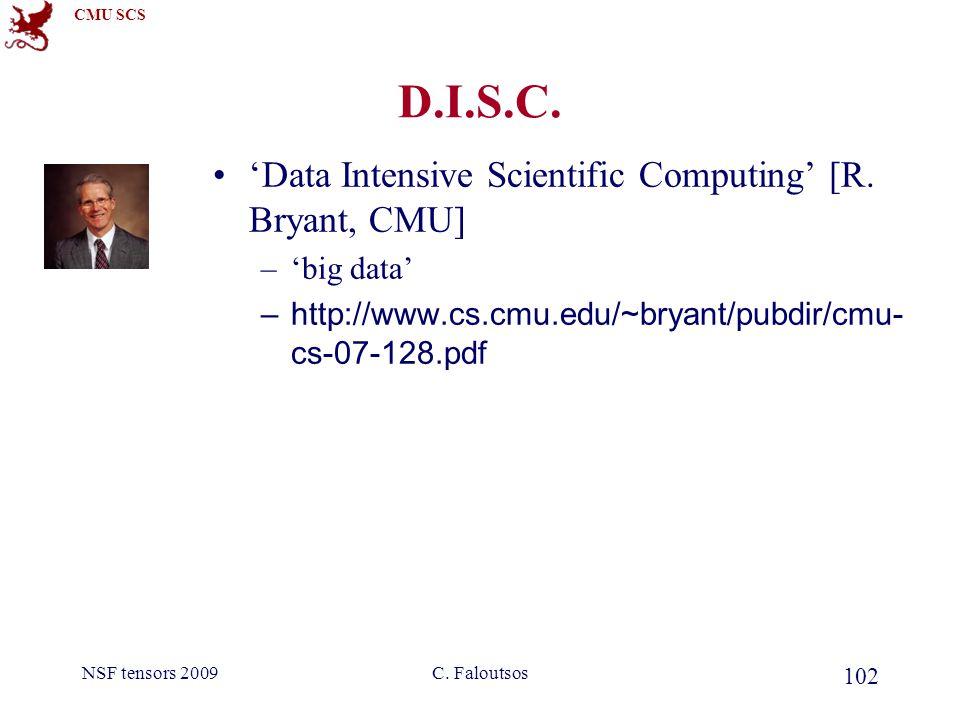 CMU SCS NSF tensors 2009C. Faloutsos 102 D.I.S.C.