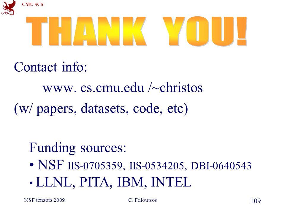 CMU SCS NSF tensors 2009C. Faloutsos 109 Contact info: www.