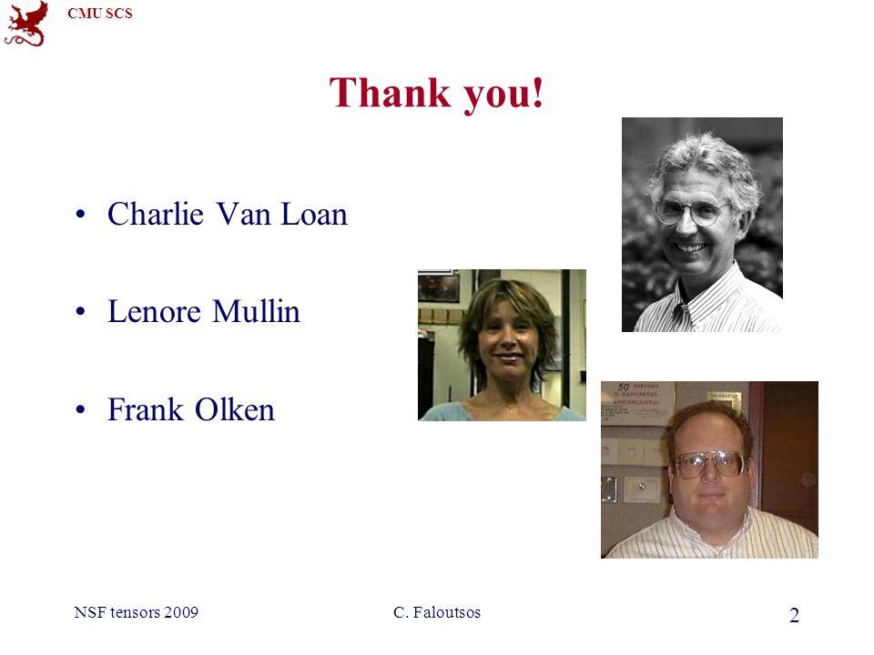 CMU SCS NSF tensors 2009C. Faloutsos 2 Thank you! Charlie Van Loan Lenore Mullin Frank Olken