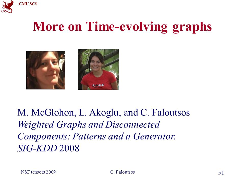 CMU SCS NSF tensors 2009C. Faloutsos 51 More on Time-evolving graphs M.
