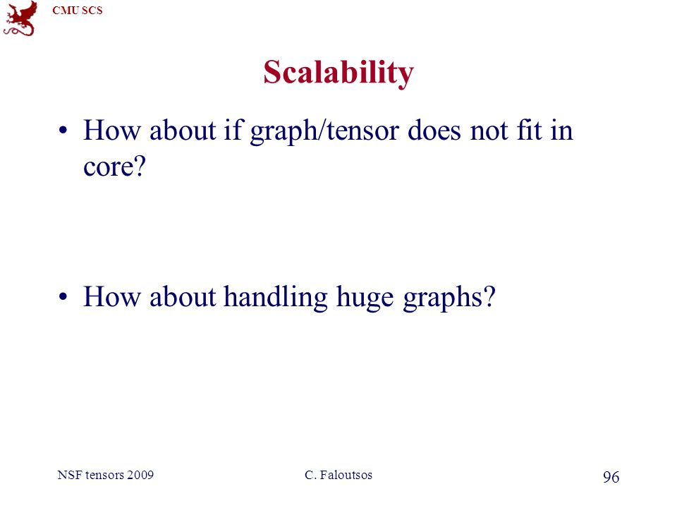 CMU SCS NSF tensors 2009C. Faloutsos 96 Scalability How about if graph/tensor does not fit in core.