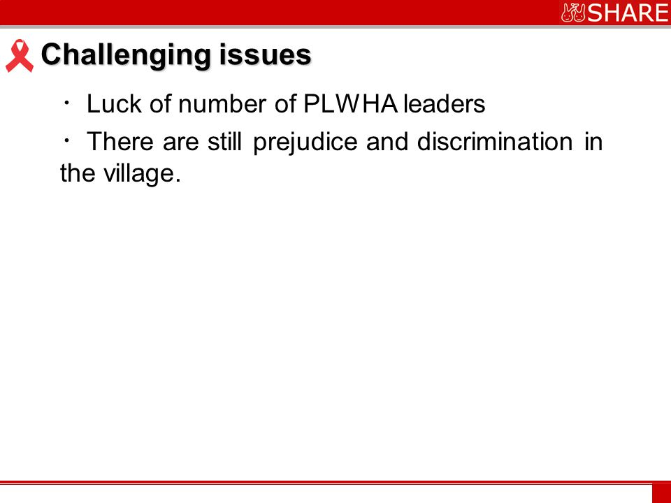 www.***.com Challenging issues ・ Luck of number of PLWHA leaders ・ There are still prejudice and discrimination in the village.