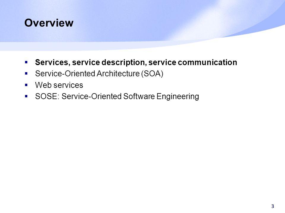 3 Overview  Services, service description, service communication  Service-Oriented Architecture (SOA)  Web services  SOSE: Service-Oriented Softwa