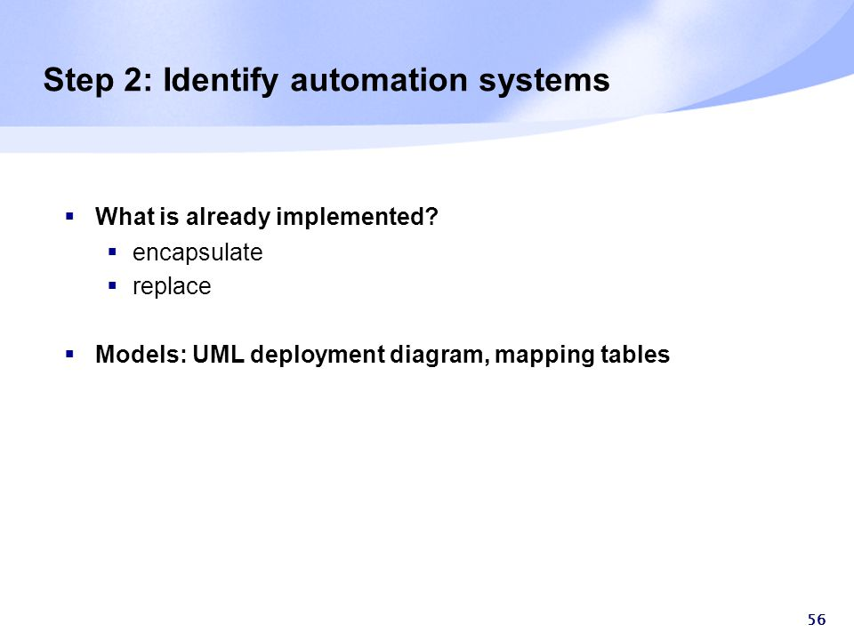 56 Step 2: Identify automation systems  What is already implemented.
