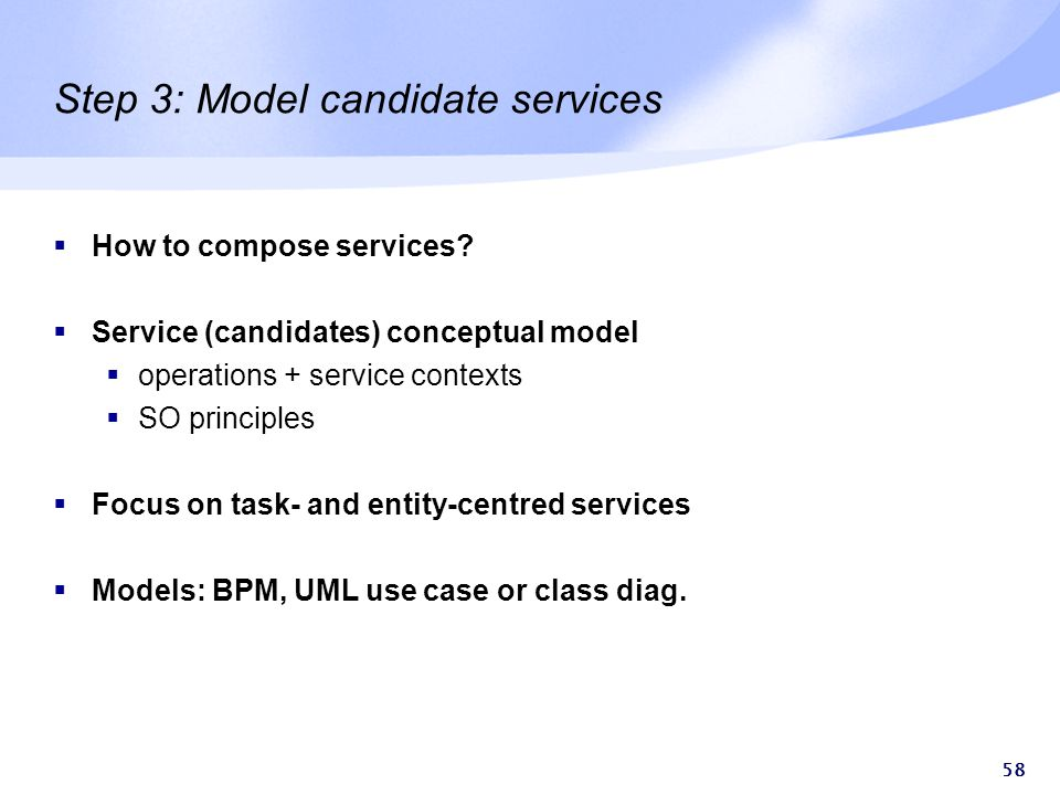 58 Step 3: Model candidate services  How to compose services.