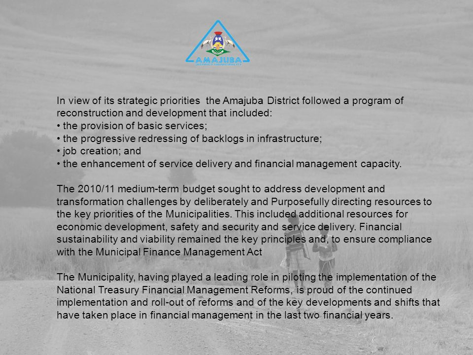 In view of its strategic priorities the Amajuba District followed a program of reconstruction and development that included: the provision of basic services; the progressive redressing of backlogs in infrastructure; job creation; and the enhancement of service delivery and financial management capacity.