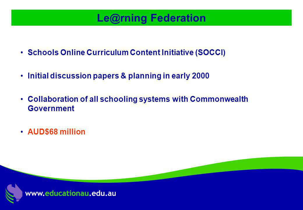Jon Mason, DC9 ALIC Presentation, Ocotber 2001 Le@rning Federation Schools Online Curriculum Content Initiative (SOCCI) Initial discussion papers & planning in early 2000 Collaboration of all schooling systems with Commonwealth Government AUD$68 million