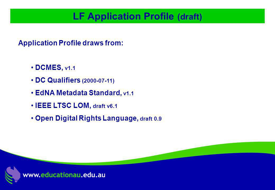 Jon Mason, DC9 ALIC Presentation, Ocotber 2001 LF Application Profile (draft) Application Profile draws from: DCMES, v1.1 DC Qualifiers (2000-07-11) EdNA Metadata Standard, v1.1 IEEE LTSC LOM, draft v6.1 Open Digital Rights Language, draft 0.9