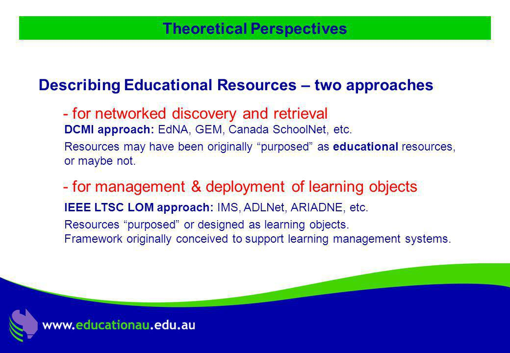 Jon Mason, DC9 ALIC Presentation, Ocotber 2001 Theoretical Perspectives Describing Educational Resources – two approaches - for networked discovery and retrieval DCMI approach: EdNA, GEM, Canada SchoolNet, etc.