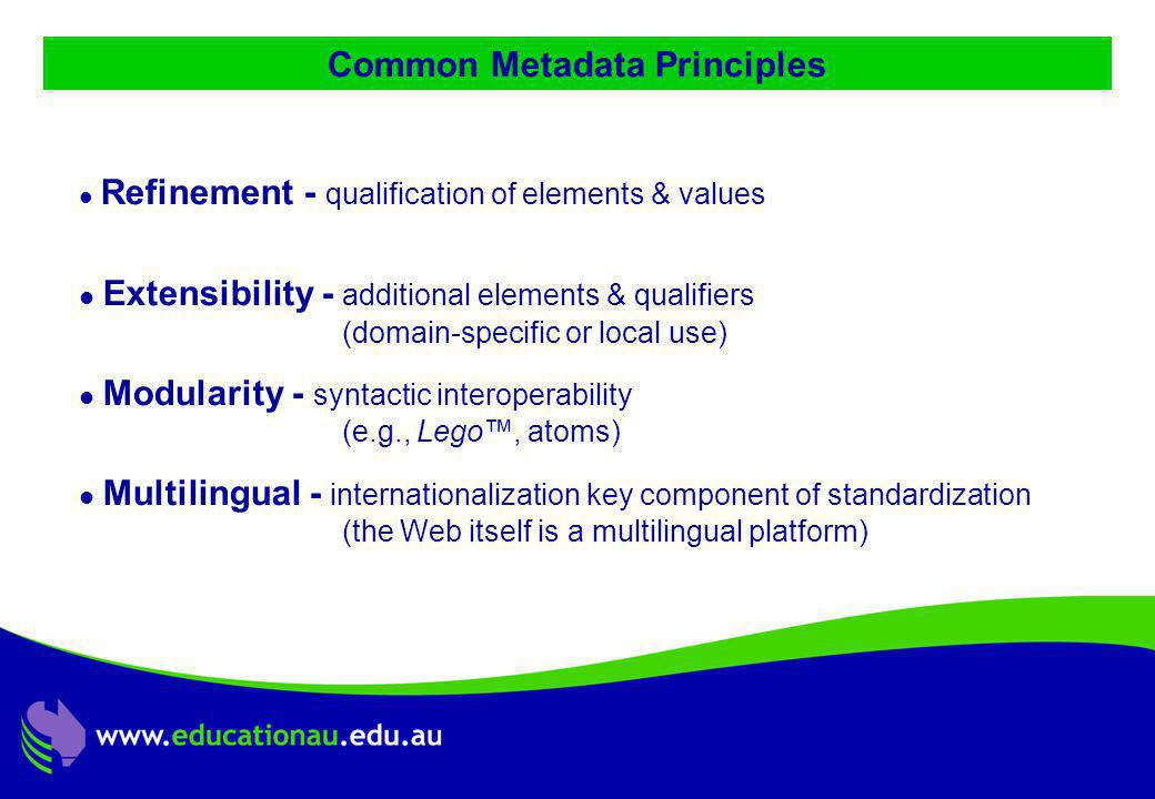 Jon Mason, DC9 ALIC Presentation, Ocotber 2001 Common Metadata Principles Refinement - qualification of elements & values Extensibility - additional elements & qualifiers (domain-specific or local use) Modularity - syntactic interoperability (e.g., Lego™, atoms) Multilingual - internationalization key component of standardization (the Web itself is a multilingual platform)
