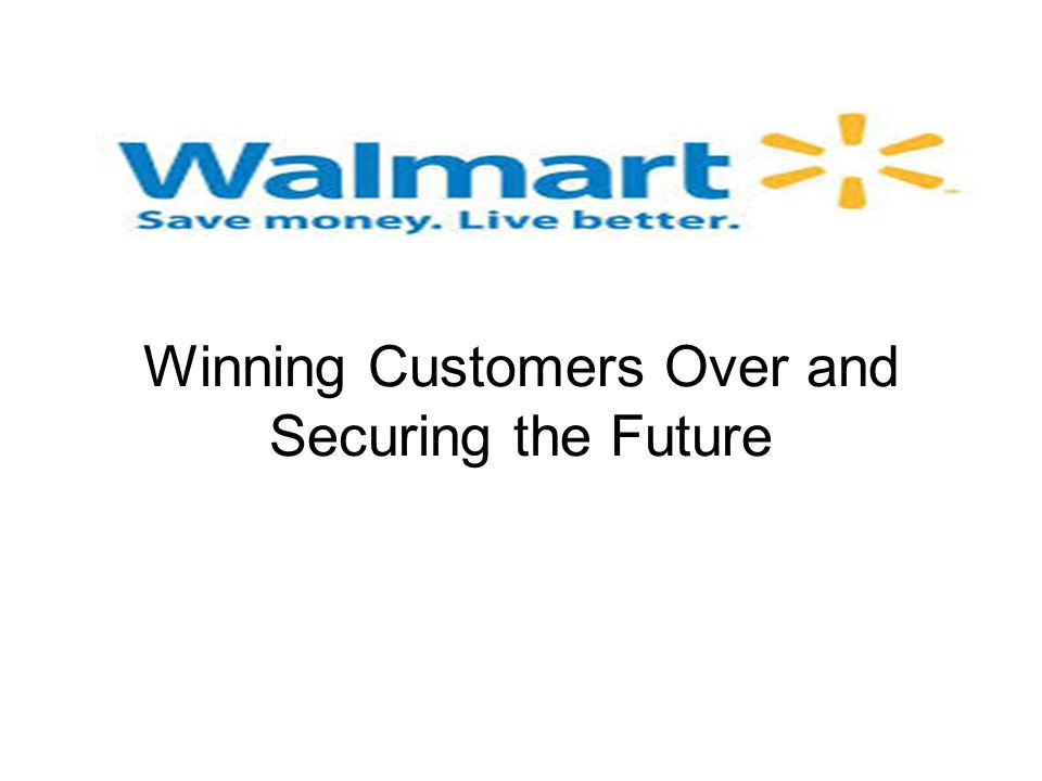Wal-Mart Stores Inc. Winning Customers Over and Securing the Future