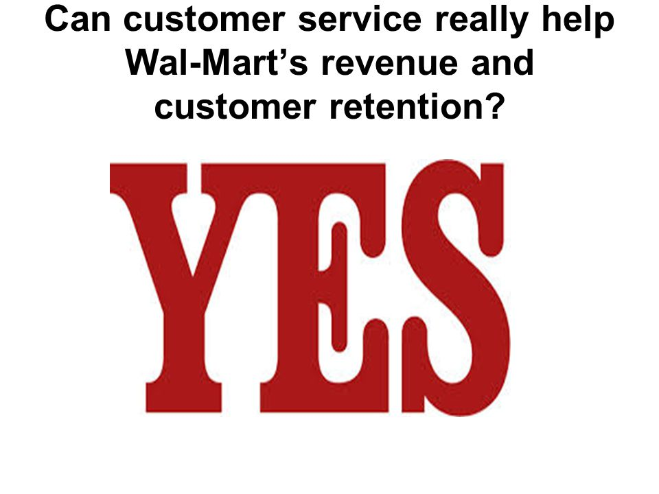 Can customer service really help Wal-Mart's revenue and customer retention