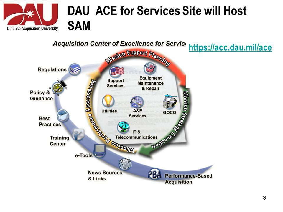 3 DAU ACE for Services Site will Host SAM https://acc.dau.mil/ace