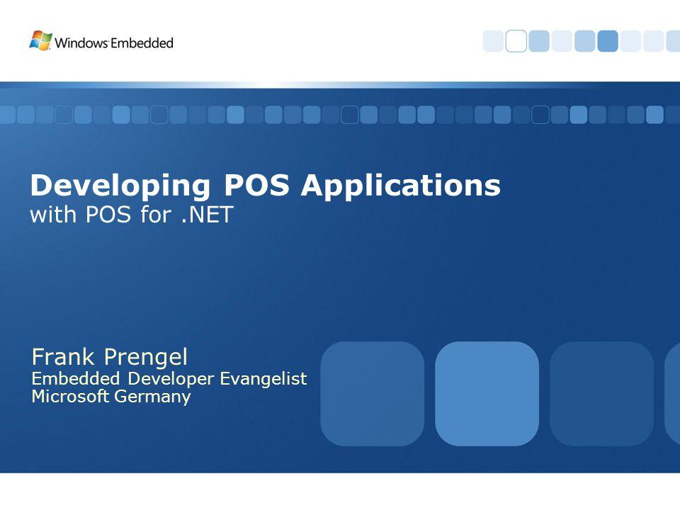 Developing POS Applications with POS for.NET Frank Prengel Embedded Developer Evangelist Microsoft Germany