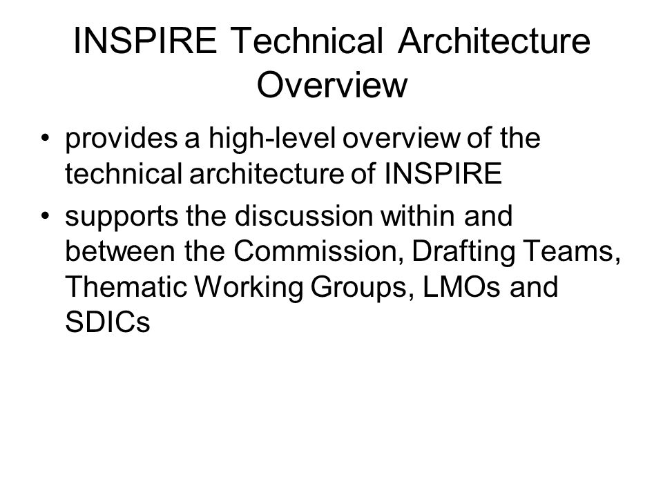 INSPIRE Technical Architecture Overview provides a high-level overview of the technical architecture of INSPIRE supports the discussion within and bet