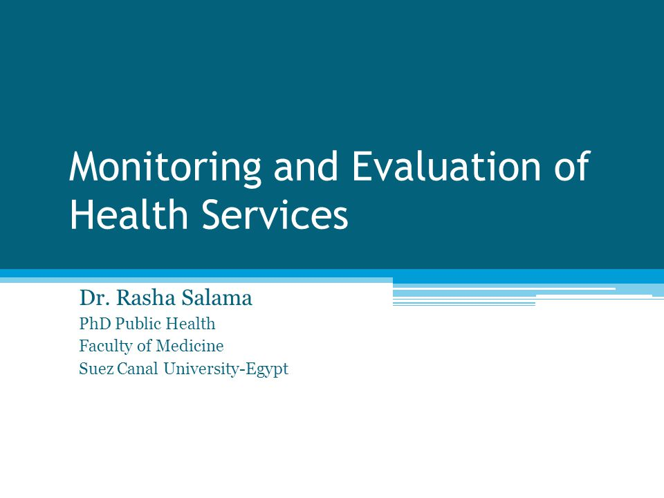Presentation Outline Monitoring and Evaluation of health services Evaluation Definition and Concept Evaluation challenges Monitoring Monitoring versus evaluation Types Designs Methods Process: FIVE phases of Evaluation Definition and concept