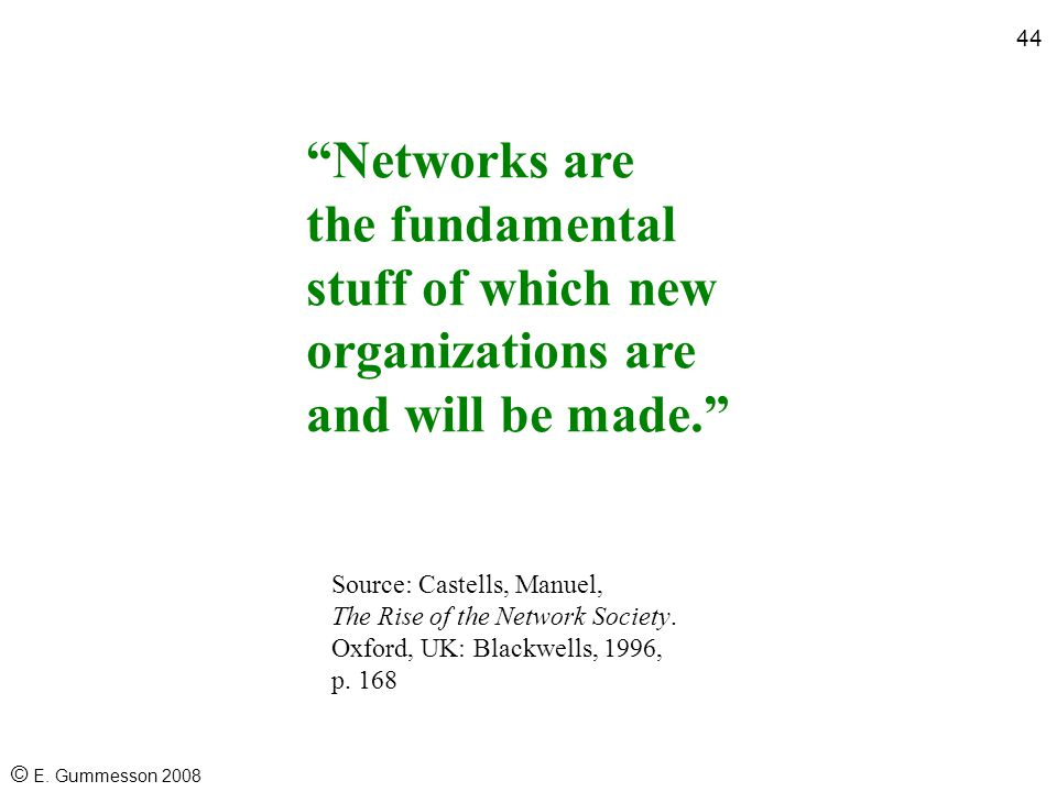 43 © E. Gummesson 2008 Network theory: both methodology and a theory of life