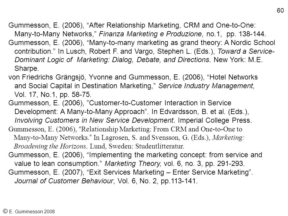 "59 © E. Gummesson 2008 Publications 2000-2008 (selected) On service, relationships and networks Gummesson, E. (2002), ""Relationship Marketing in the N"