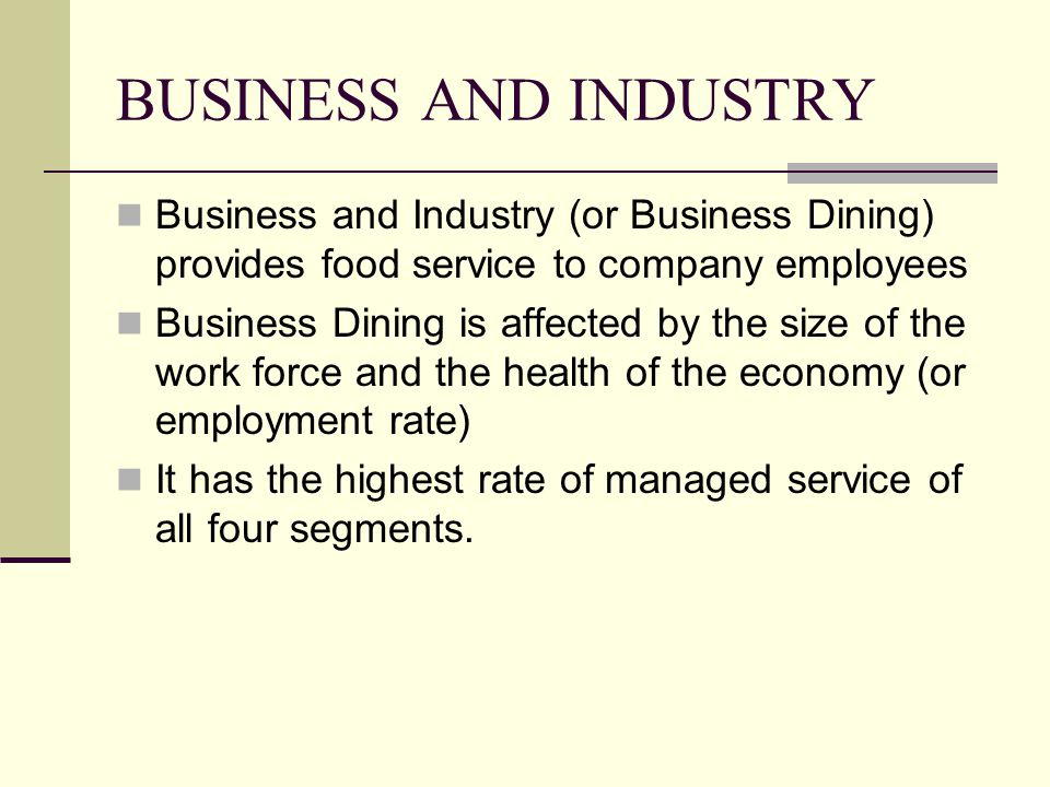 BUSINESS AND INDUSTRY Business and Industry (or Business Dining) provides food service to company employees Business Dining is affected by the size of
