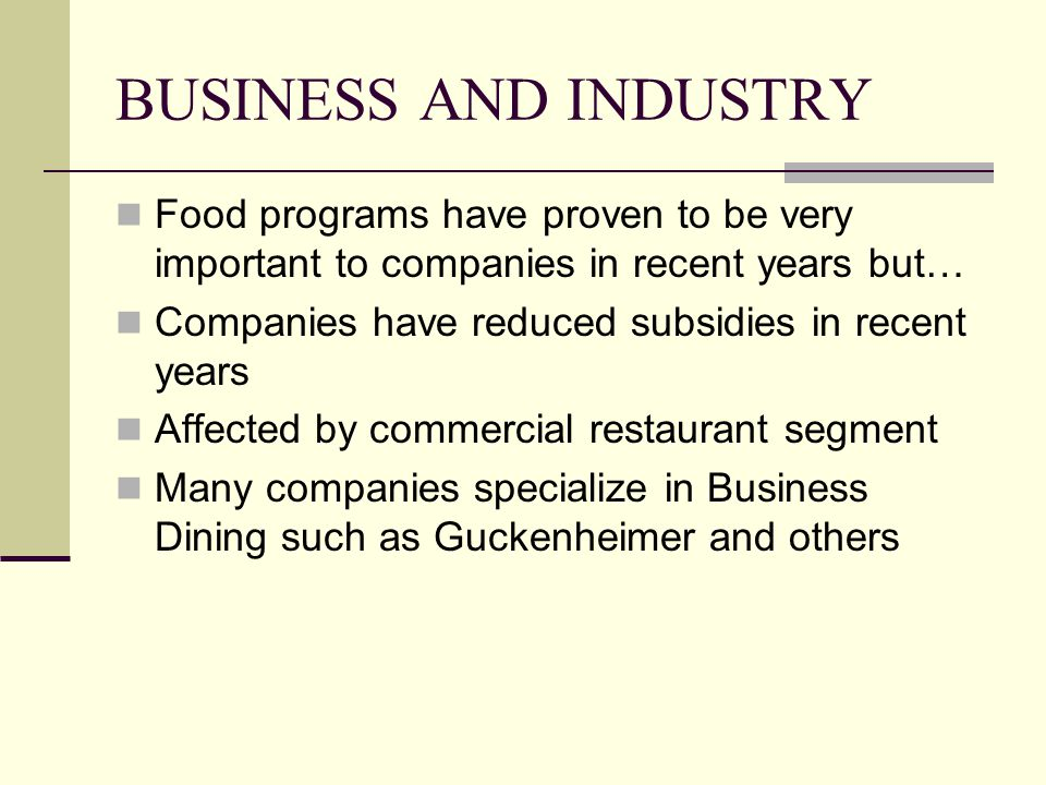 BUSINESS AND INDUSTRY Food programs have proven to be very important to companies in recent years but… Companies have reduced subsidies in recent year