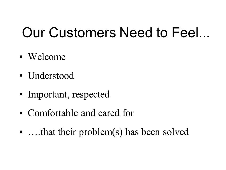 Our Customers Need to Feel...