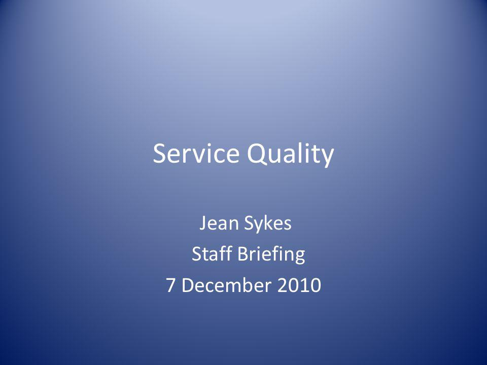 Service Quality Jean Sykes Staff Briefing 7 December 2010