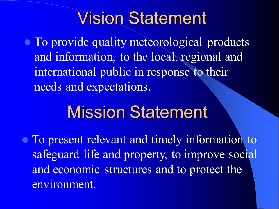 Vision Statement To provide quality meteorological products and information, to the local, regional and international public in response to their needs and expectations.