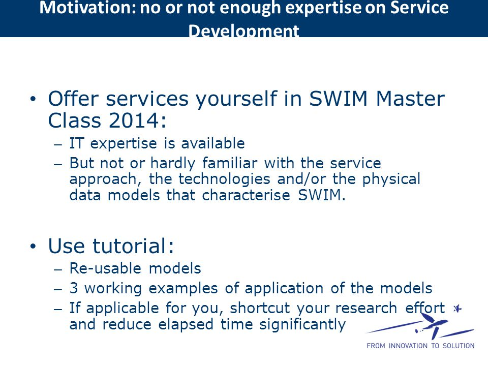 Offer services yourself in SWIM Master Class 2014: – IT expertise is available – But not or hardly familiar with the service approach, the technologie
