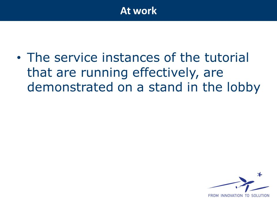 The service instances of the tutorial that are running effectively, are demonstrated on a stand in the lobby At work