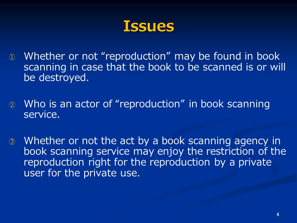 4 Issues ① ① Whether or not reproduction may be found in book scanning in case that the book to be scanned is or will be destroyed.