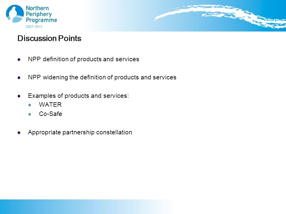 Discussion Points NPP definition of products and services NPP widening the definition of products and services Examples of products and services: WATER Co-Safe Appropriate partnership constellation