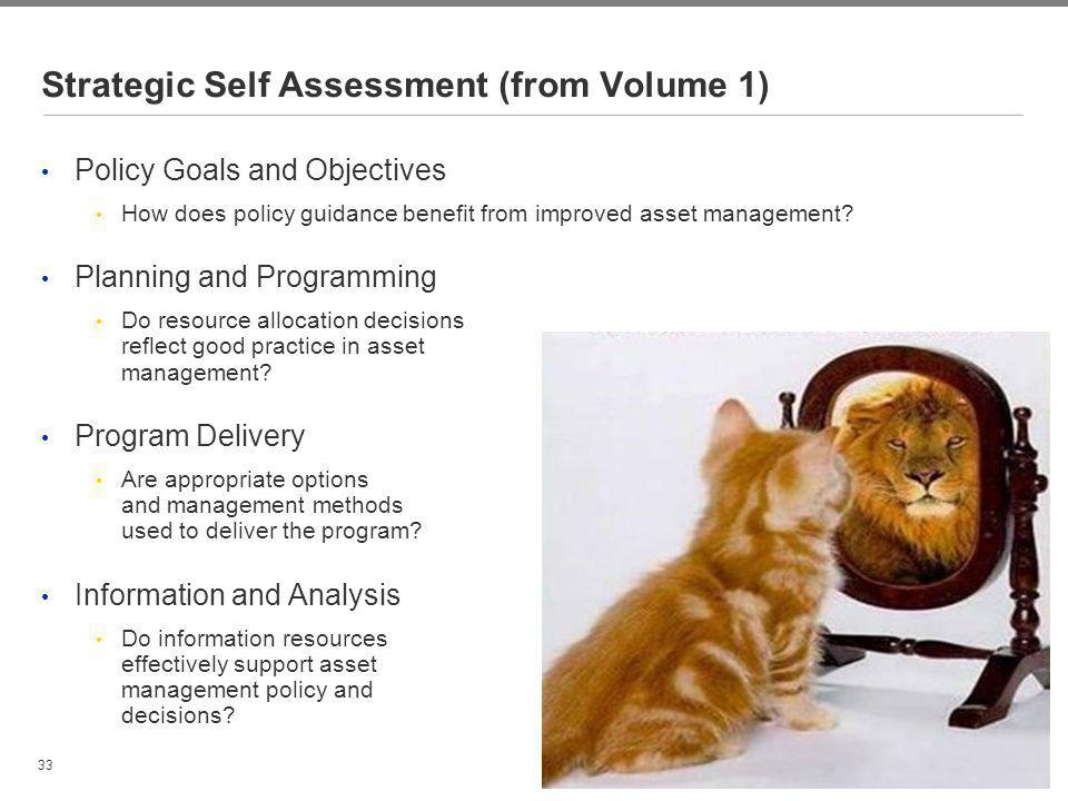 33 Strategic Self Assessment (from Volume 1) Policy Goals and Objectives How does policy guidance benefit from improved asset management? Planning and