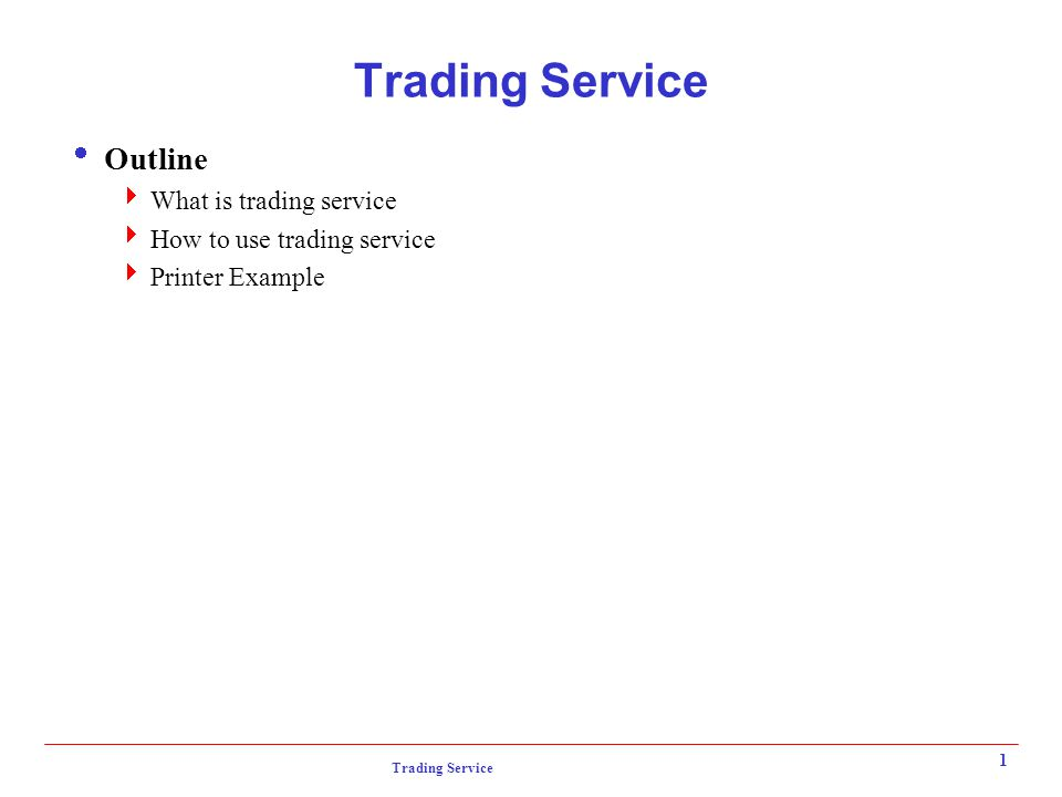 Trading Service 1  Outline  What is trading service  How to use trading service  Printer Example