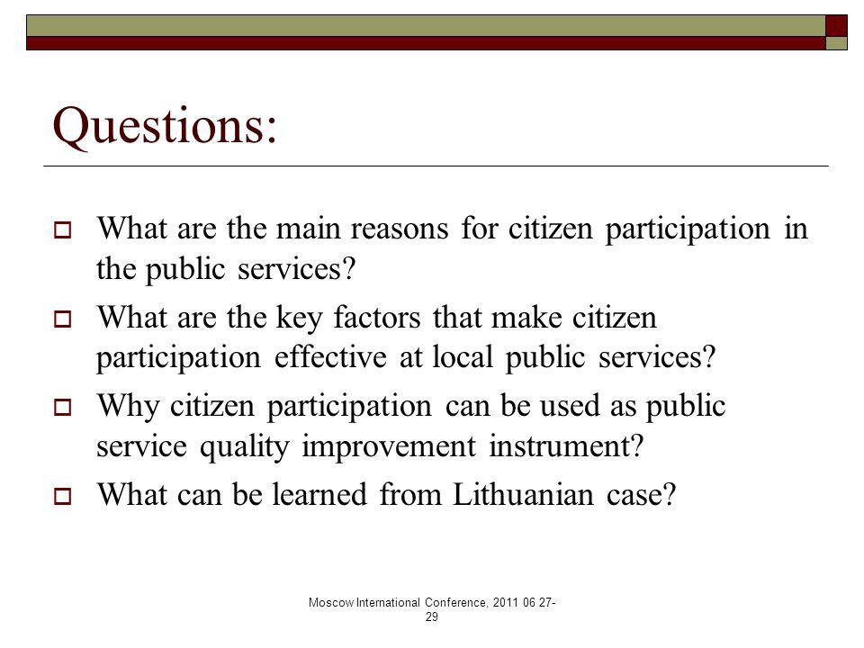 Moscow International Conference, 2011 06 27- 29 Questions:  What are the main reasons for citizen participation in the public services.