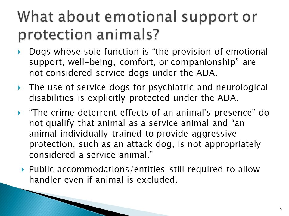  Dogs whose sole function is the provision of emotional support, well-being, comfort, or companionship are not considered service dogs under the ADA.