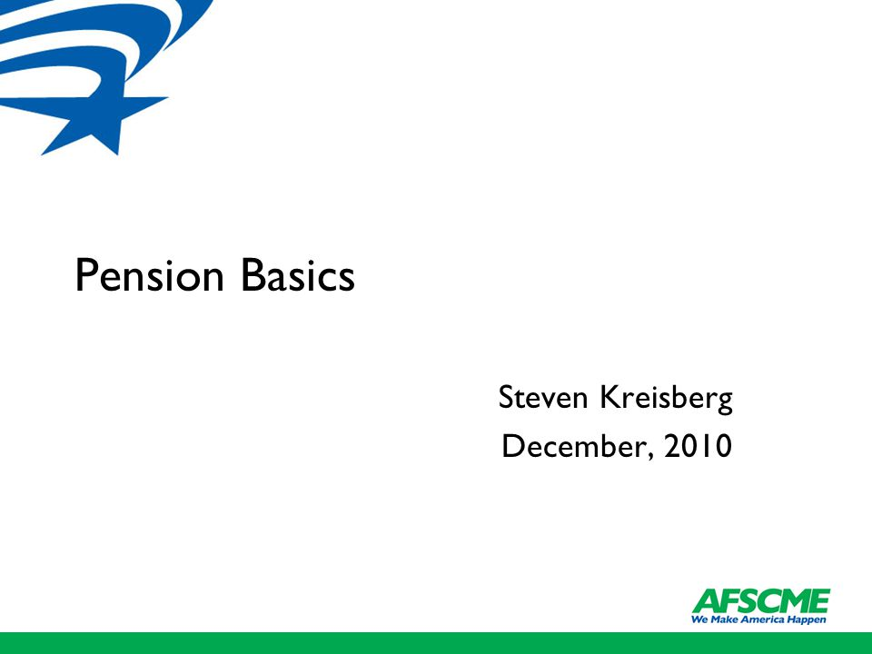 Pension Basics Steven Kreisberg December, 2010