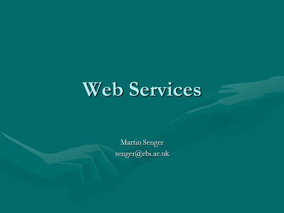 Web Services Martin Senger senger@ebi.ac.uk