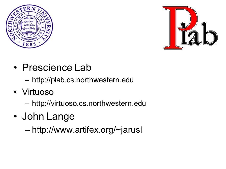 Prescience Lab –http://plab.cs.northwestern.edu Virtuoso –http://virtuoso.cs.northwestern.edu John Lange –http://www.artifex.org/~jarusl