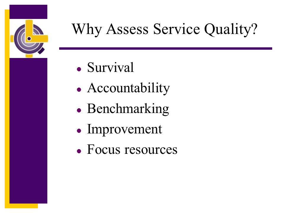 Why Assess Service Quality .